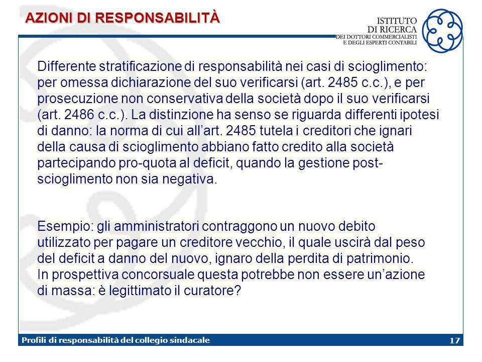 17 Profili di responsabilità del collegio sindacale Differente stratificazione di responsabilità nei casi di scioglimento: per omessa dichiarazione del suo verificarsi (art.