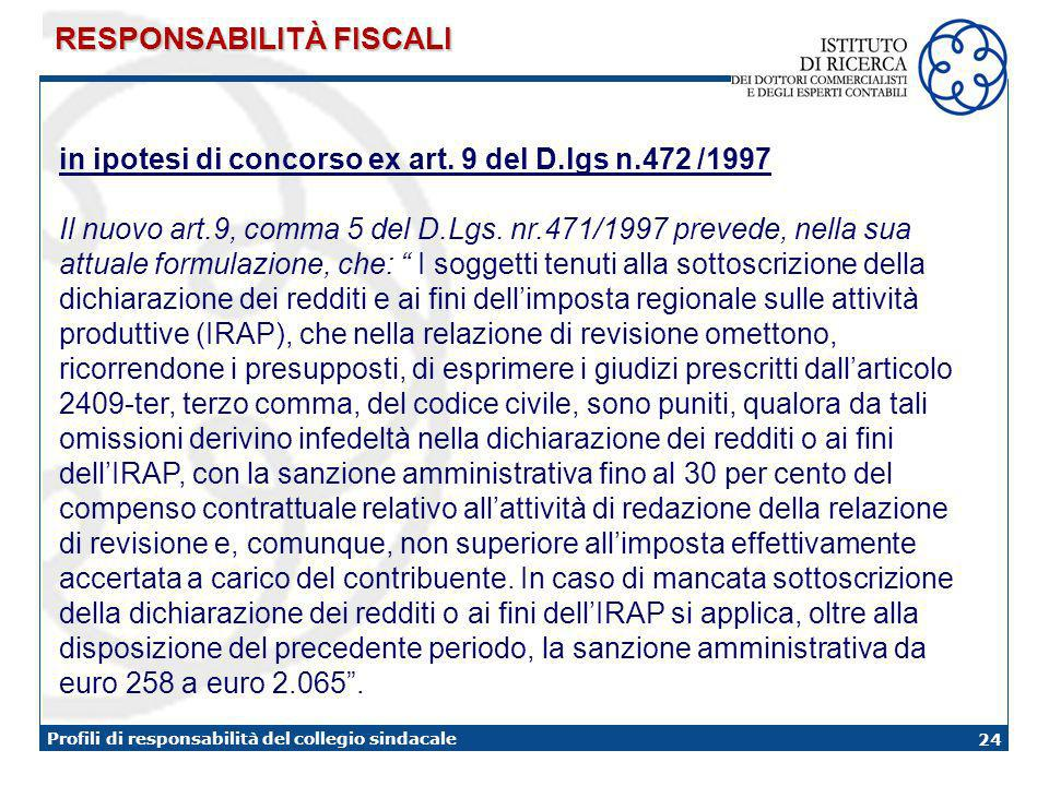 24 Profili di responsabilità del collegio sindacale RESPONSABILITÀ FISCALI in ipotesi di concorso ex art. 9 del D.lgs n.472 /1997 Il nuovo art.9, comm