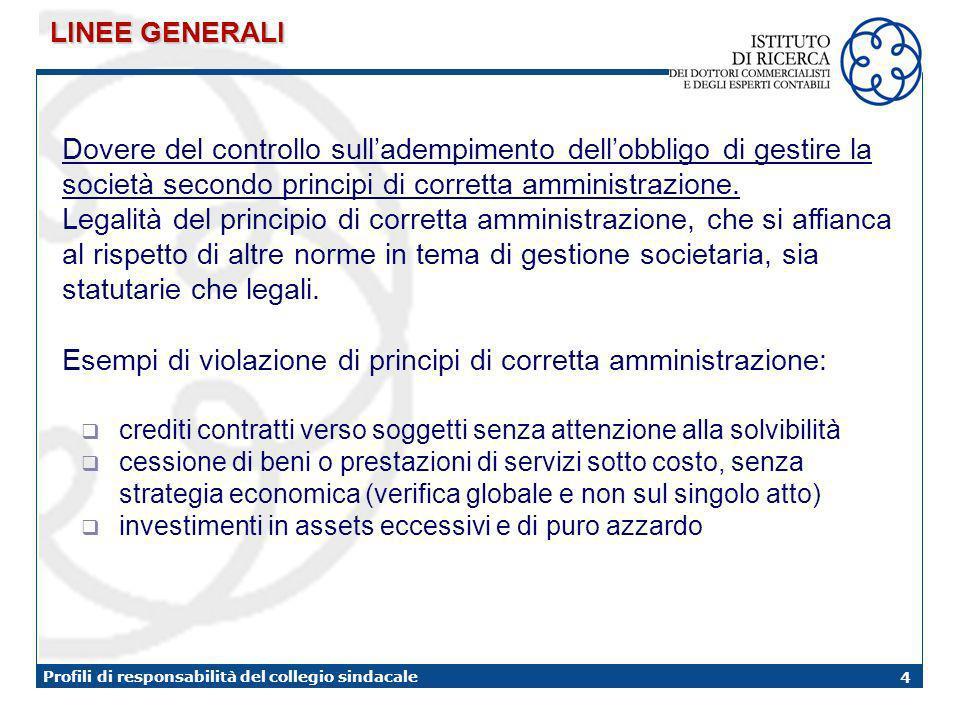 4 Profili di responsabilità del collegio sindacale Dovere del controllo sulladempimento dellobbligo di gestire la società secondo principi di corretta amministrazione.