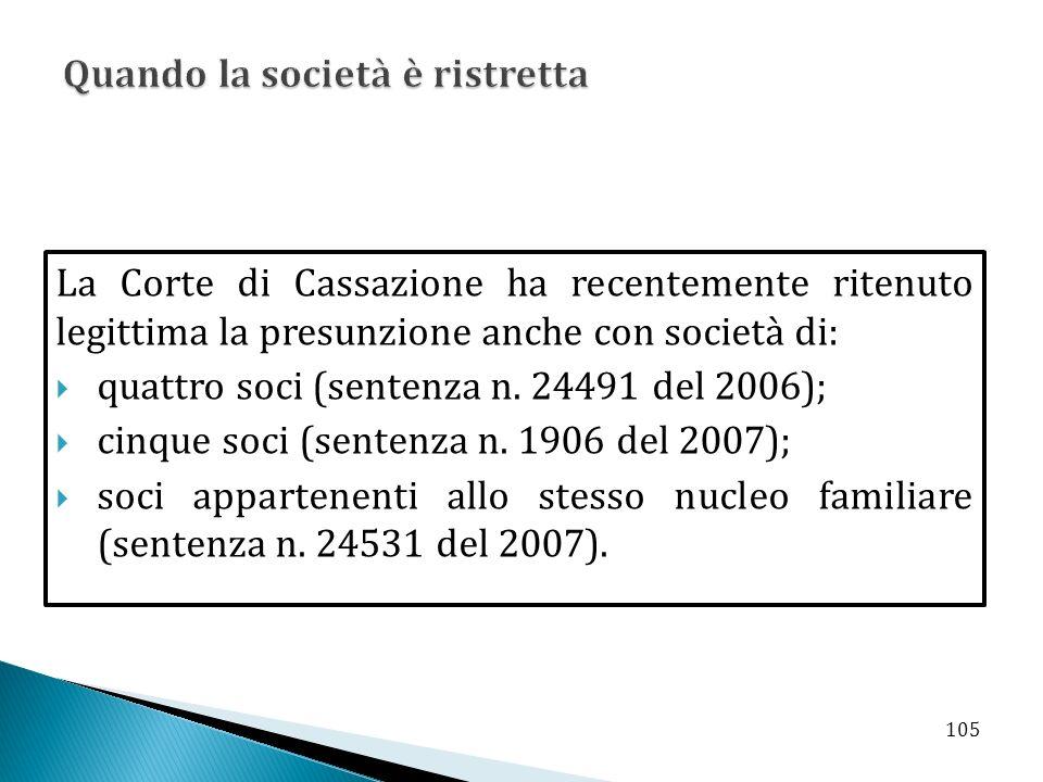 La Corte di Cassazione ha recentemente ritenuto legittima la presunzione anche con società di: quattro soci (sentenza n. 24491 del 2006); cinque soci