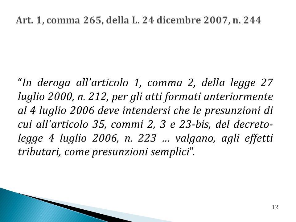In deroga all'articolo 1, comma 2, della legge 27 luglio 2000, n. 212, per gli atti formati anteriormente al 4 luglio 2006 deve intendersi che le pres