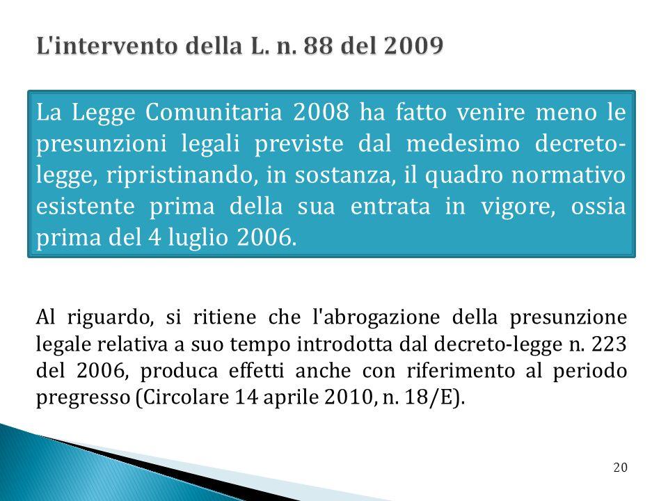 La Legge Comunitaria 2008 ha fatto venire meno le presunzioni legali previste dal medesimo decreto- legge, ripristinando, in sostanza, il quadro normativo esistente prima della sua entrata in vigore, ossia prima del 4 luglio 2006.