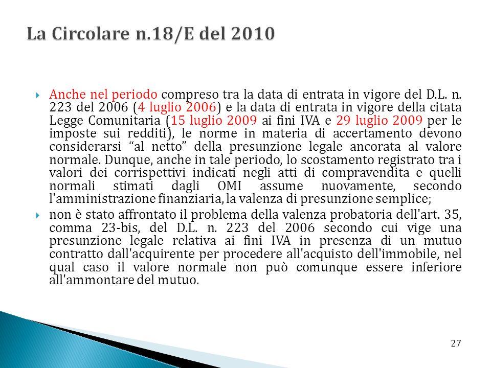 Anche nel periodo compreso tra la data di entrata in vigore del D.L. n. 223 del 2006 (4 luglio 2006) e la data di entrata in vigore della citata Legge