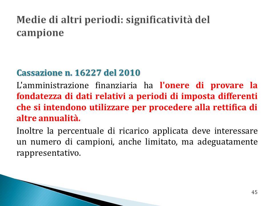 Cassazione n. 16227 del 2010 L'amministrazione finanziaria ha l'onere di provare la fondatezza di dati relativi a periodi di imposta differenti che si