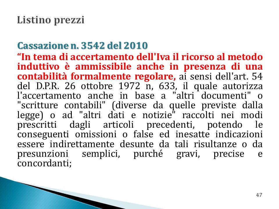 Cassazione n. 3542 del 2010 In tema di accertamento dell'Iva il ricorso al metodo induttivo è ammissibile anche in presenza di una contabilità formalm