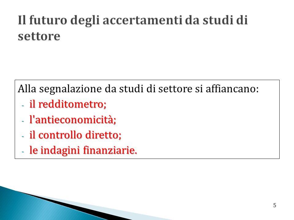 Alla segnalazione da studi di settore si affiancano: - il redditometro; - l'antieconomicità; - il controllo diretto; - le indagini finanziarie. 5