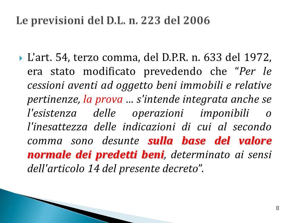 sulla base del valore normale dei predetti beni L'art. 54, terzo comma, del D.P.R. n. 633 del 1972, era stato modificato prevedendo che Per le cession