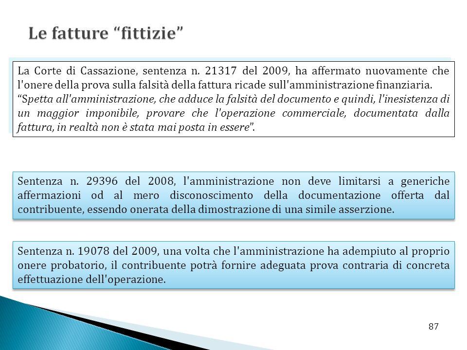 La Corte di Cassazione, sentenza n. 21317 del 2009, ha affermato nuovamente che l'onere della prova sulla falsità della fattura ricade sull'amministra