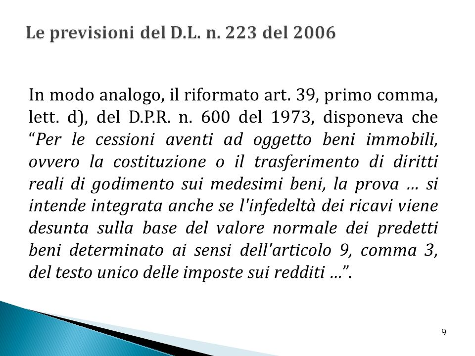 In modo analogo, il riformato art. 39, primo comma, lett. d), del D.P.R. n. 600 del 1973, disponeva chePer le cessioni aventi ad oggetto beni immobili