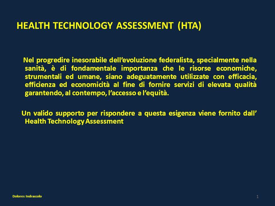 1 HEALTH TECHNOLOGY ASSESSMENT (HTA) Nel progredire inesorabile dellevoluzione federalista, specialmente nella sanità, è di fondamentale importanza ch