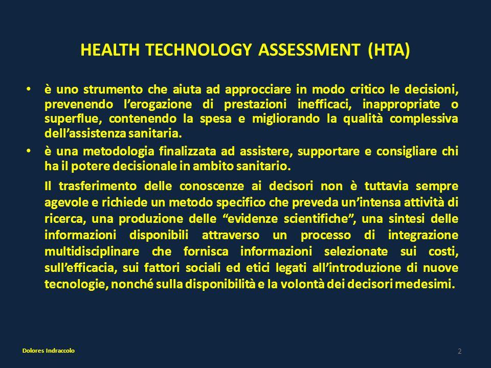 3 HEALTH TECHNOLOGY ASSESSMENT (HTA) Storicamente i primi studi di Technology Assessment nascono alla fine degli anni 60 negli Stati Uniti sulla scia di innovazioni tecnologiche epocali che offrivano nuove opportunità diagnostiche e terapeutiche, ma che richiedevano importanti investimenti di risorse.