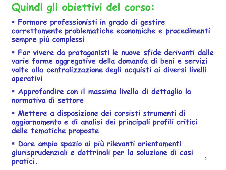 2 Quindi gli obiettivi del corso: Formare professionisti in grado di gestire correttamente problematiche economiche e procedimenti sempre più compless