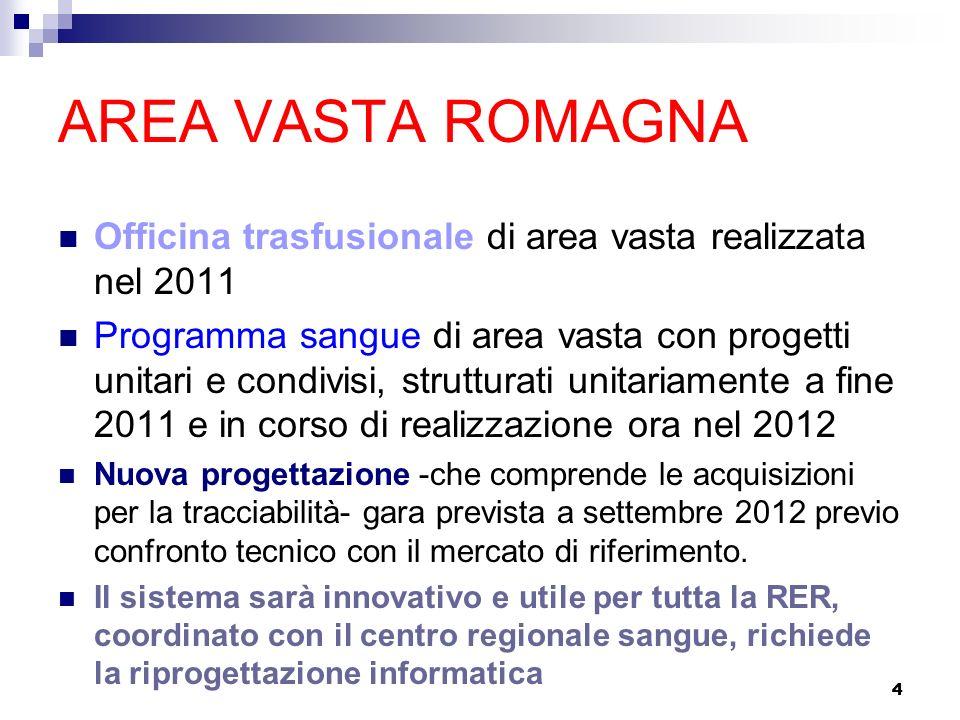 4 AREA VASTA ROMAGNA Officina trasfusionale di area vasta realizzata nel 2011 Programma sangue di area vasta con progetti unitari e condivisi, struttu