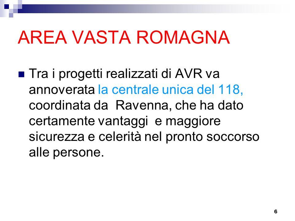 6 AREA VASTA ROMAGNA Tra i progetti realizzati di AVR va annoverata la centrale unica del 118, coordinata da Ravenna, che ha dato certamente vantaggi e maggiore sicurezza e celerità nel pronto soccorso alle persone.