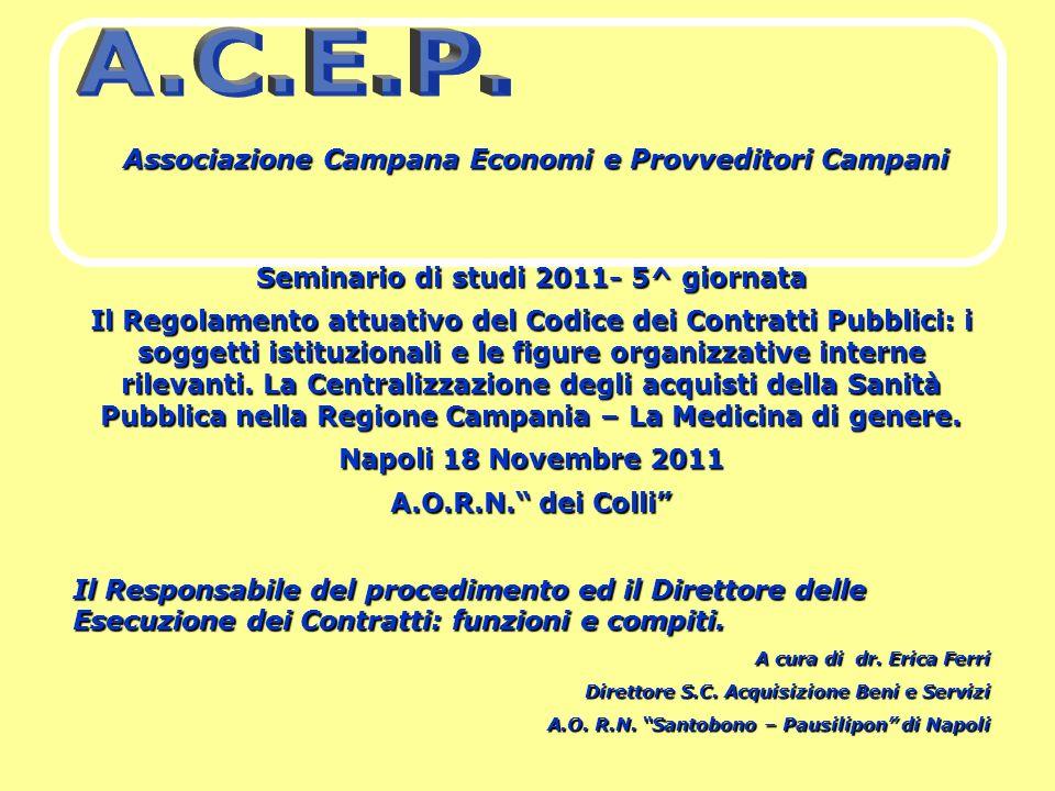 Associazione Campana Economi e Provveditori Campani Seminario di studi 2011- 5^ giornata Il Regolamento attuativo del Codice dei Contratti Pubblici: i