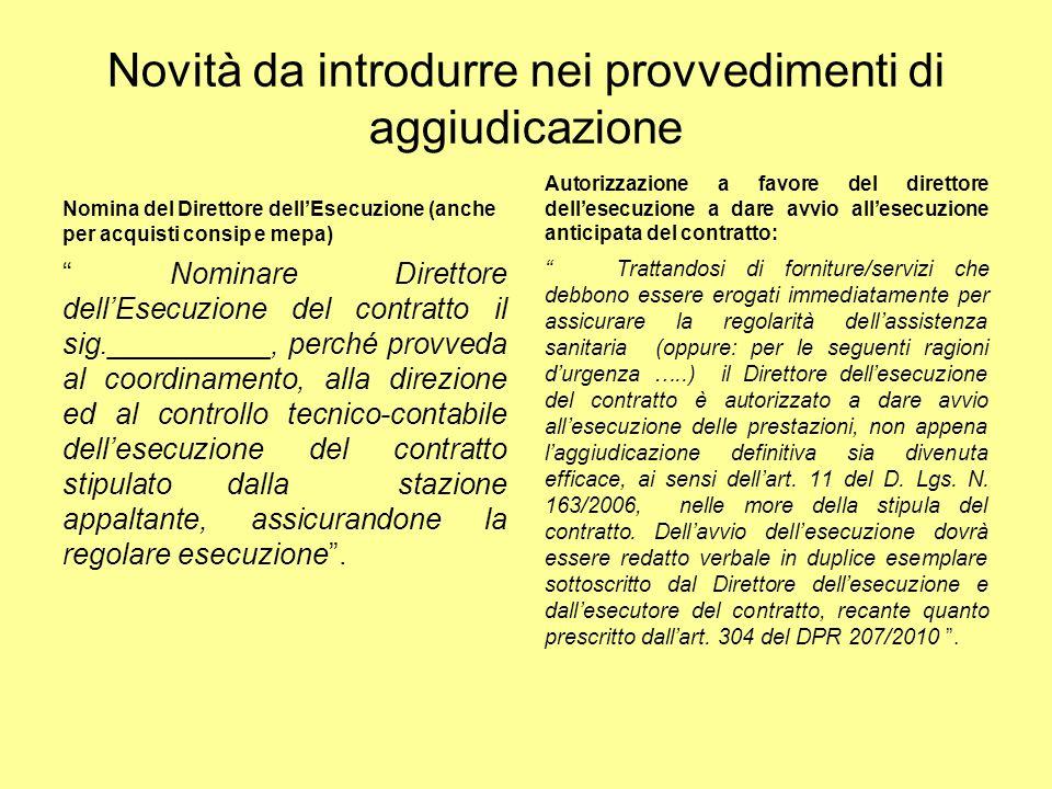 Novità da introdurre nei provvedimenti di aggiudicazione Nomina del Direttore dellEsecuzione (anche per acquisti consip e mepa) Nominare Direttore del