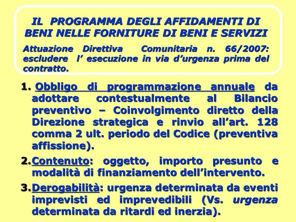 IL PROGRAMMA DEGLI AFFIDAMENTI DI BENI NELLE FORNITURE DI BENI E SERVIZI Attuazione Direttiva Comunitaria n. 66/2007: escludere l esecuzione in via du