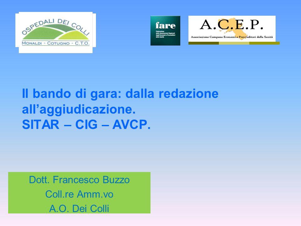 Il bando di gara: dalla redazione allaggiudicazione. SITAR – CIG – AVCP. Dott. Francesco Buzzo Coll.re Amm.vo A.O. Dei Colli
