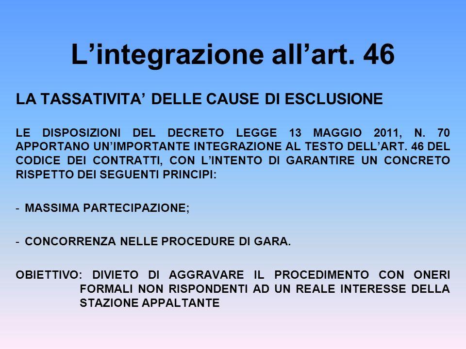 Lintegrazione allart. 46 LA TASSATIVITA DELLE CAUSE DI ESCLUSIONE LE DISPOSIZIONI DEL DECRETO LEGGE 13 MAGGIO 2011, N. 70 APPORTANO UNIMPORTANTE INTEG