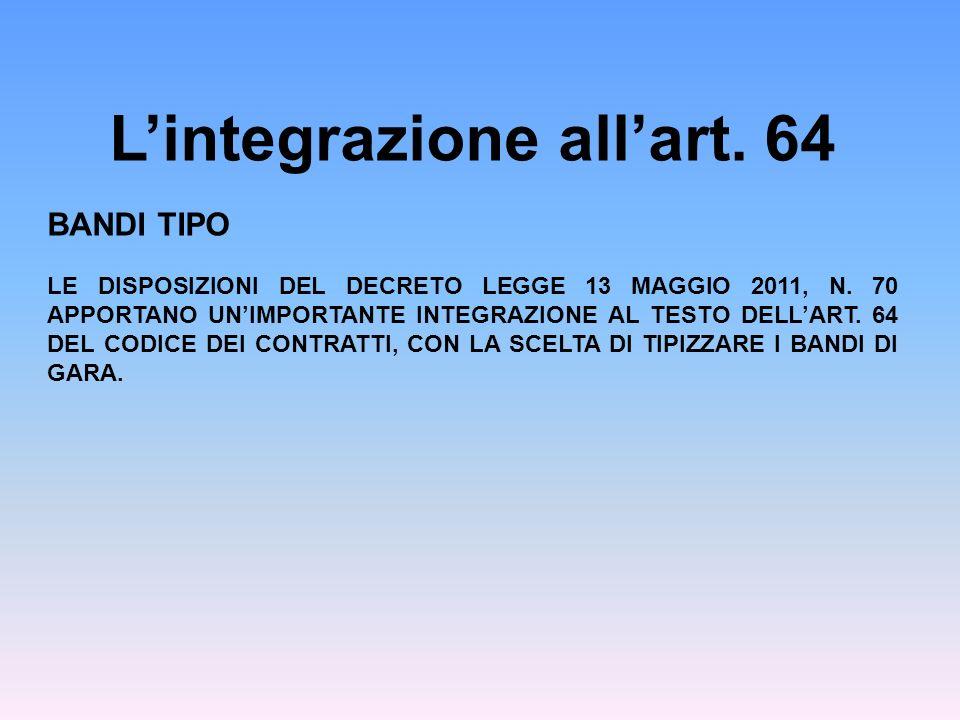 Lintegrazione allart. 64 BANDI TIPO LE DISPOSIZIONI DEL DECRETO LEGGE 13 MAGGIO 2011, N. 70 APPORTANO UNIMPORTANTE INTEGRAZIONE AL TESTO DELLART. 64 D
