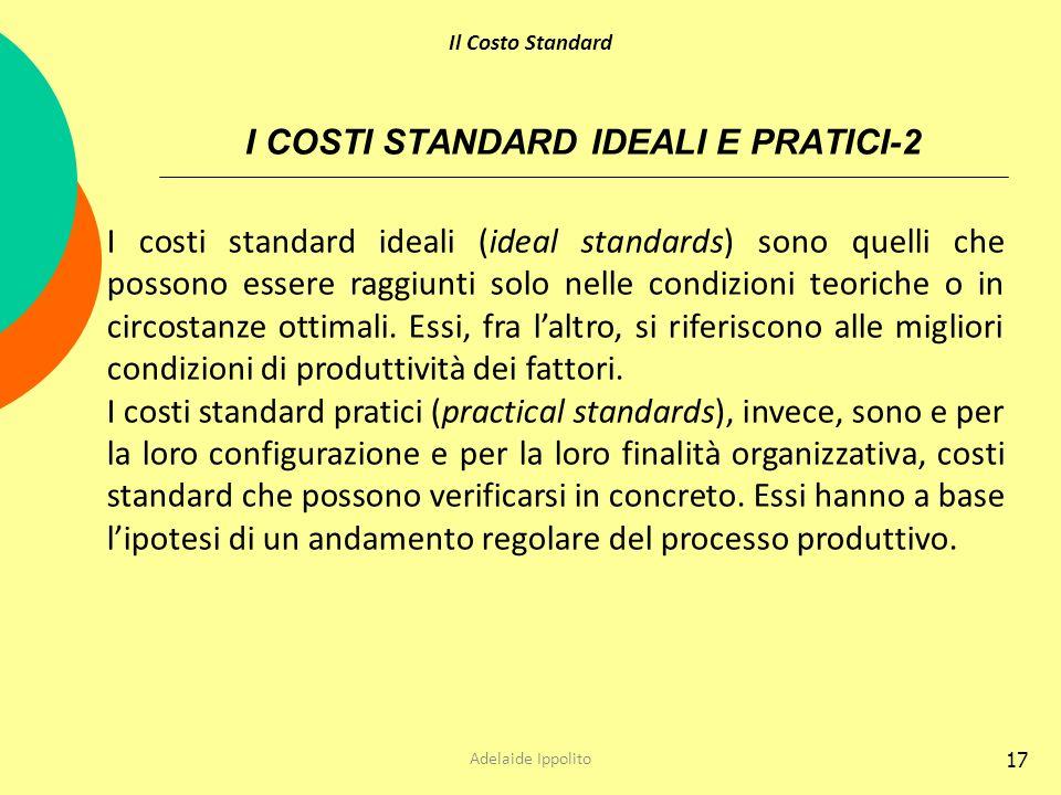 17 I costi standard ideali (ideal standards) sono quelli che possono essere raggiunti solo nelle condizioni teoriche o in circostanze ottimali. Essi,