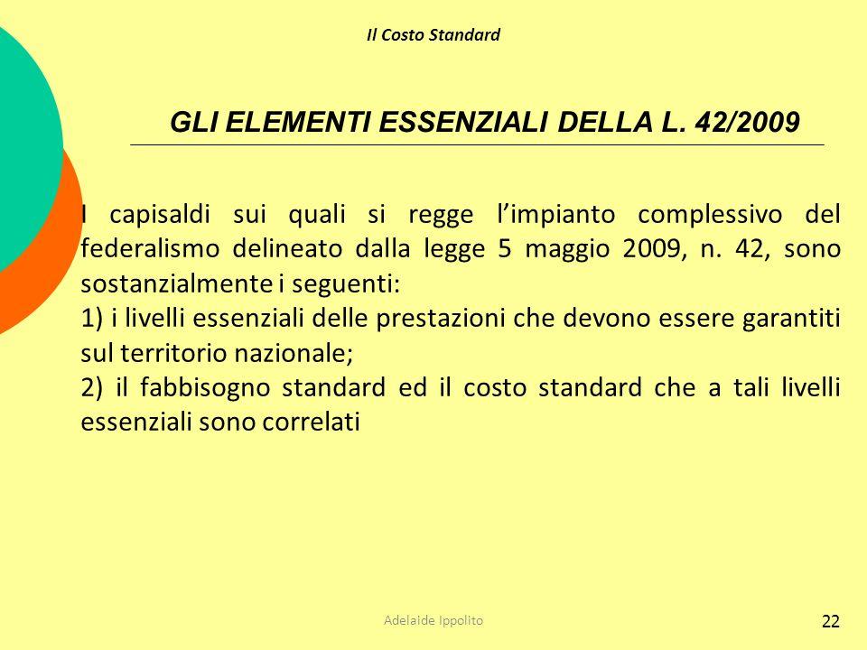 22 GLI ELEMENTI ESSENZIALI DELLA L. 42/2009 I capisaldi sui quali si regge limpianto complessivo del federalismo delineato dalla legge 5 maggio 2009,