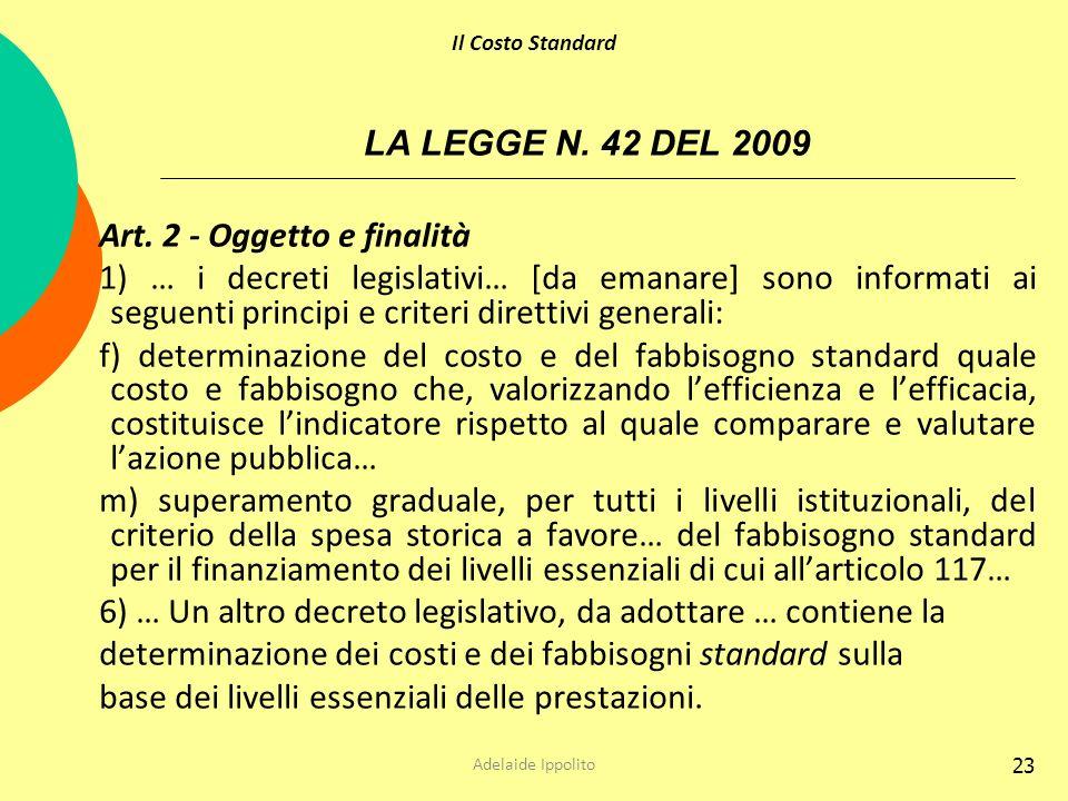 23 LA LEGGE N. 42 DEL 2009 Art. 2 - Oggetto e finalità 1) … i decreti legislativi… [da emanare] sono informati ai seguenti principi e criteri direttiv