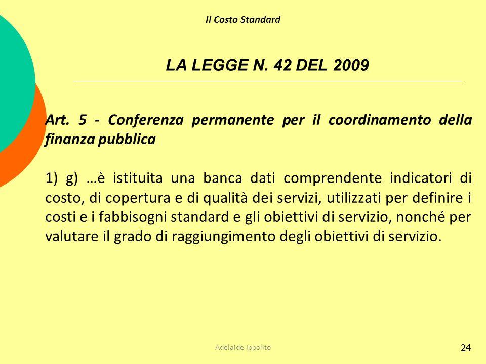 24 LA LEGGE N. 42 DEL 2009 Art. 5 - Conferenza permanente per il coordinamento della finanza pubblica 1) g) …è istituita una banca dati comprendente i