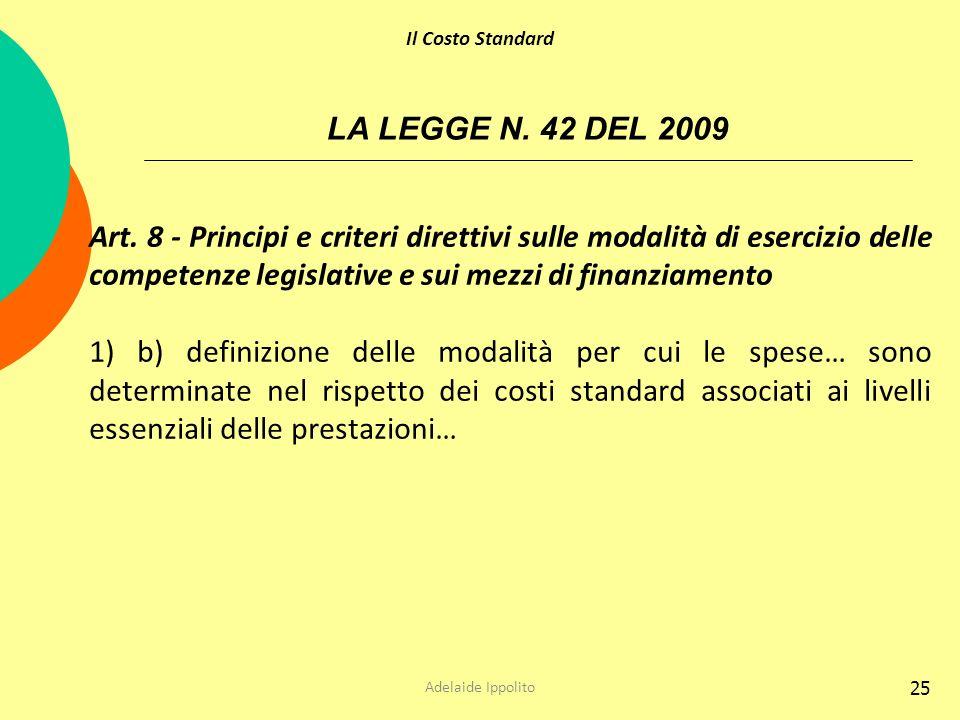 25 LA LEGGE N. 42 DEL 2009 Art. 8 - Principi e criteri direttivi sulle modalità di esercizio delle competenze legislative e sui mezzi di finanziamento