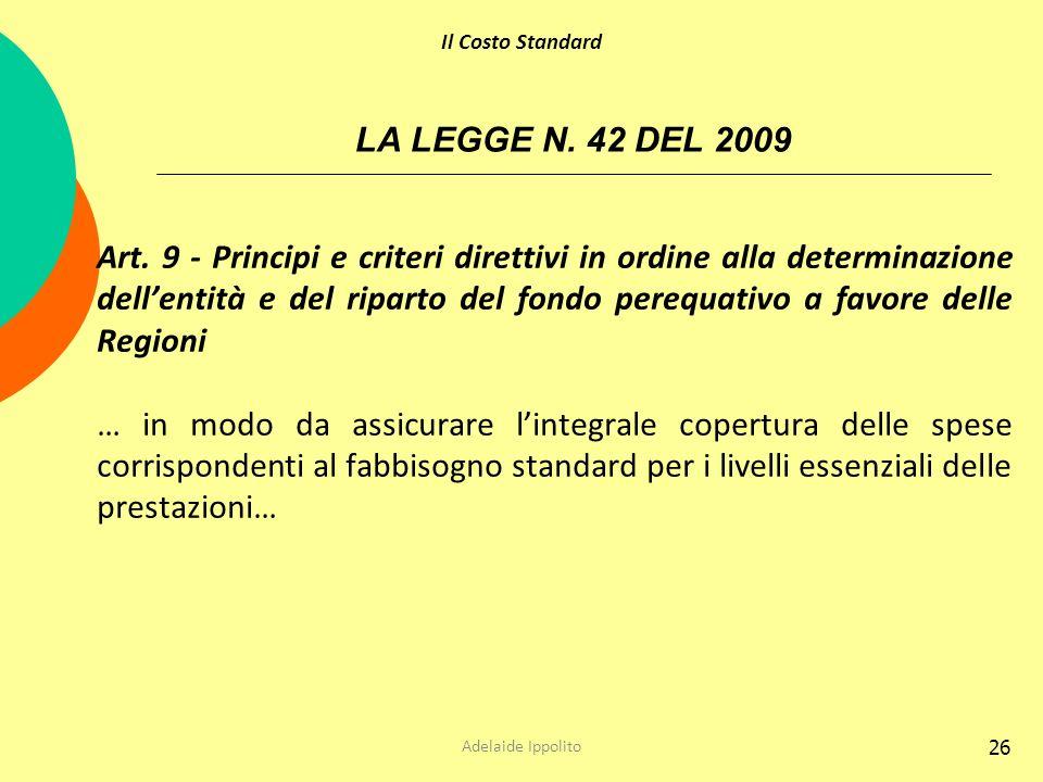 26 LA LEGGE N. 42 DEL 2009 Art. 9 - Principi e criteri direttivi in ordine alla determinazione dellentità e del riparto del fondo perequativo a favore