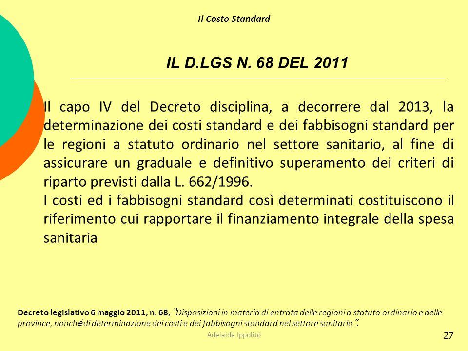 27 IL D.LGS N. 68 DEL 2011 Il capo IV del Decreto disciplina, a decorrere dal 2013, la determinazione dei costi standard e dei fabbisogni standard per