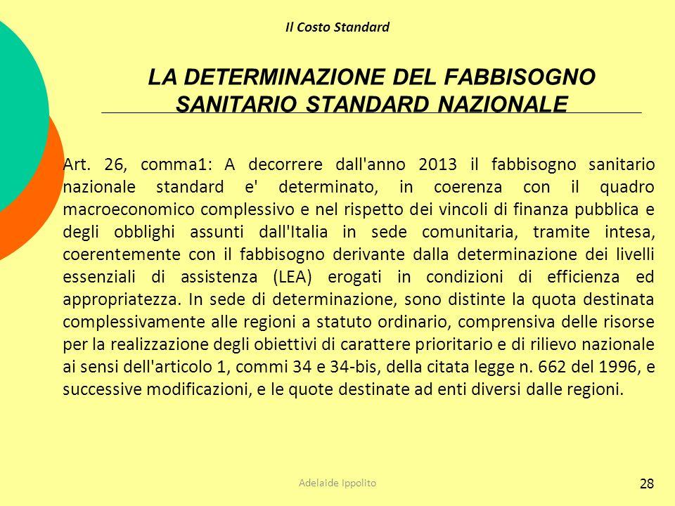 28 LA DETERMINAZIONE DEL FABBISOGNO SANITARIO STANDARD NAZIONALE Art. 26, comma1: A decorrere dall'anno 2013 il fabbisogno sanitario nazionale standar