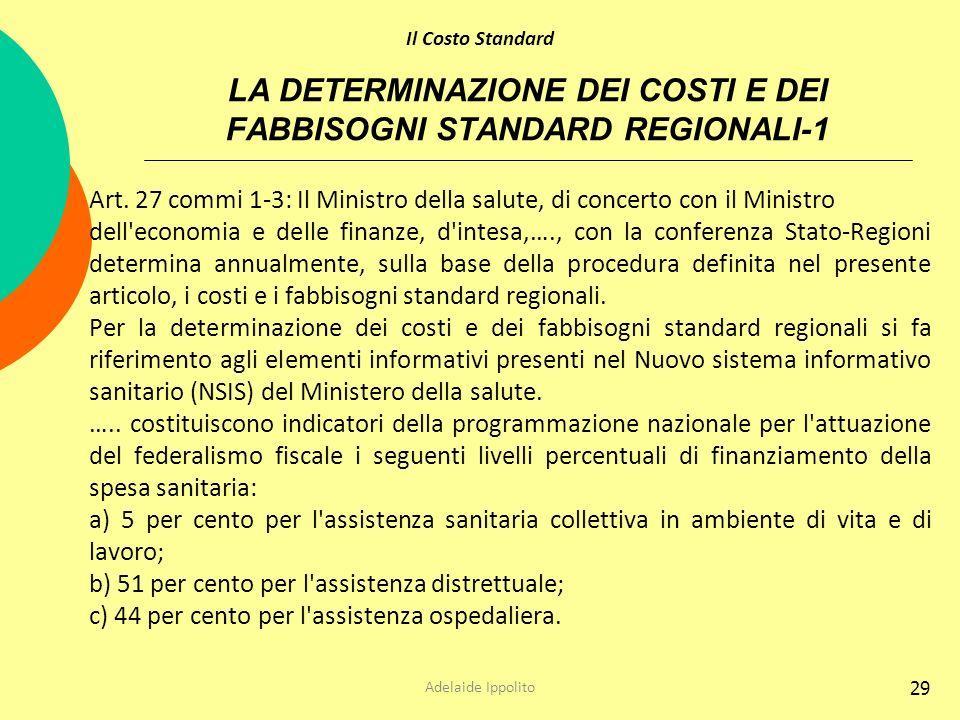 29 LA DETERMINAZIONE DEI COSTI E DEI FABBISOGNI STANDARD REGIONALI-1 Art. 27 commi 1-3: Il Ministro della salute, di concerto con il Ministro dell'eco