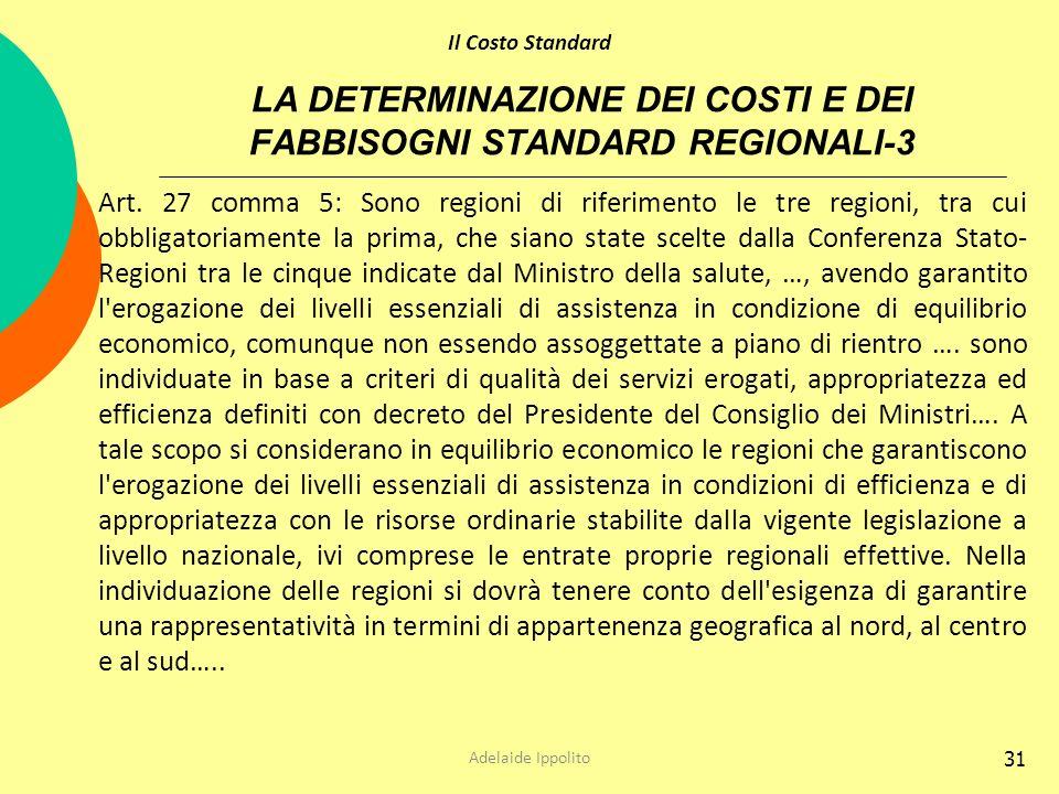 31 LA DETERMINAZIONE DEI COSTI E DEI FABBISOGNI STANDARD REGIONALI-3 Art. 27 comma 5: Sono regioni di riferimento le tre regioni, tra cui obbligatoria