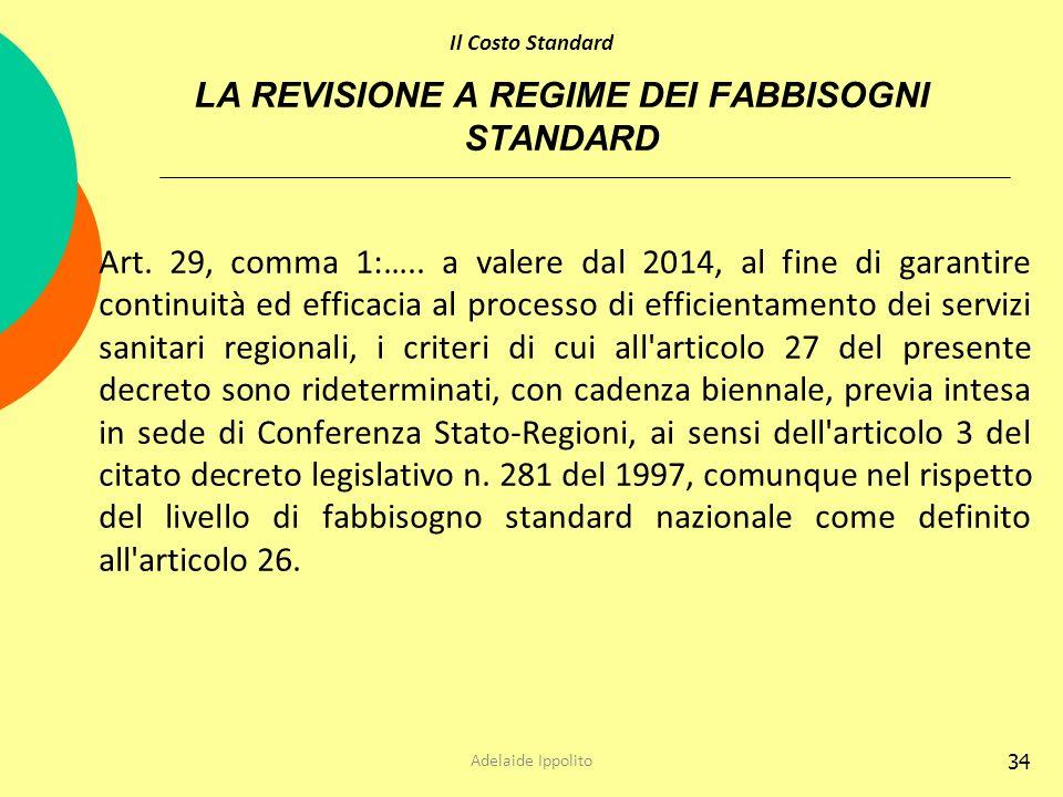 34 LA REVISIONE A REGIME DEI FABBISOGNI STANDARD Art. 29, comma 1:….. a valere dal 2014, al fine di garantire continuità ed efficacia al processo di e