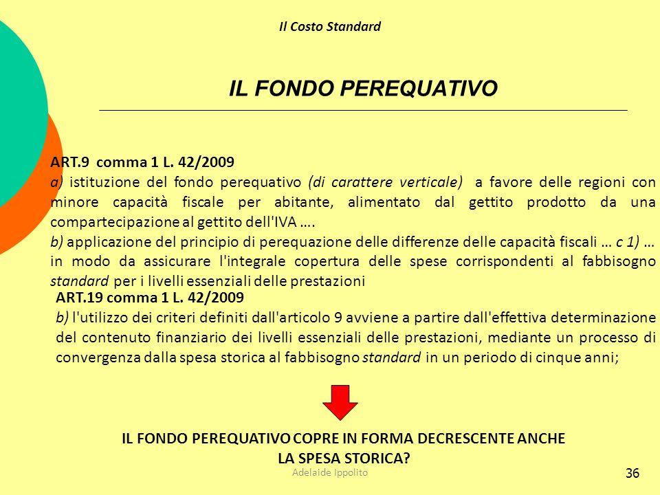 36 IL FONDO PEREQUATIVO ART.9 comma 1 L. 42/2009 a) istituzione del fondo perequativo (di carattere verticale) a favore delle regioni con minore capac