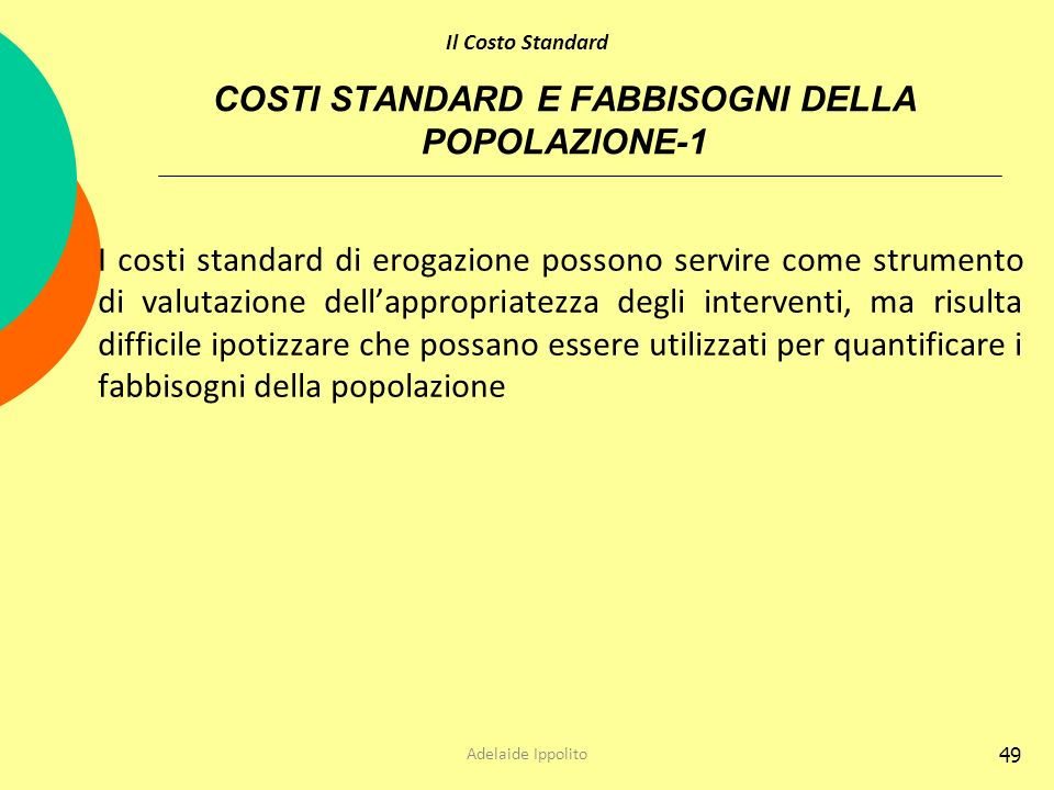 49 COSTI STANDARD E FABBISOGNI DELLA POPOLAZIONE-1 I costi standard di erogazione possono servire come strumento di valutazione dellappropriatezza deg