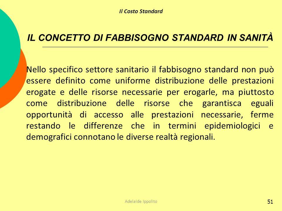 51 IL CONCETTO DI FABBISOGNO STANDARD IN SANITÀ Nello specifico settore sanitario il fabbisogno standard non può essere definito come uniforme distrib