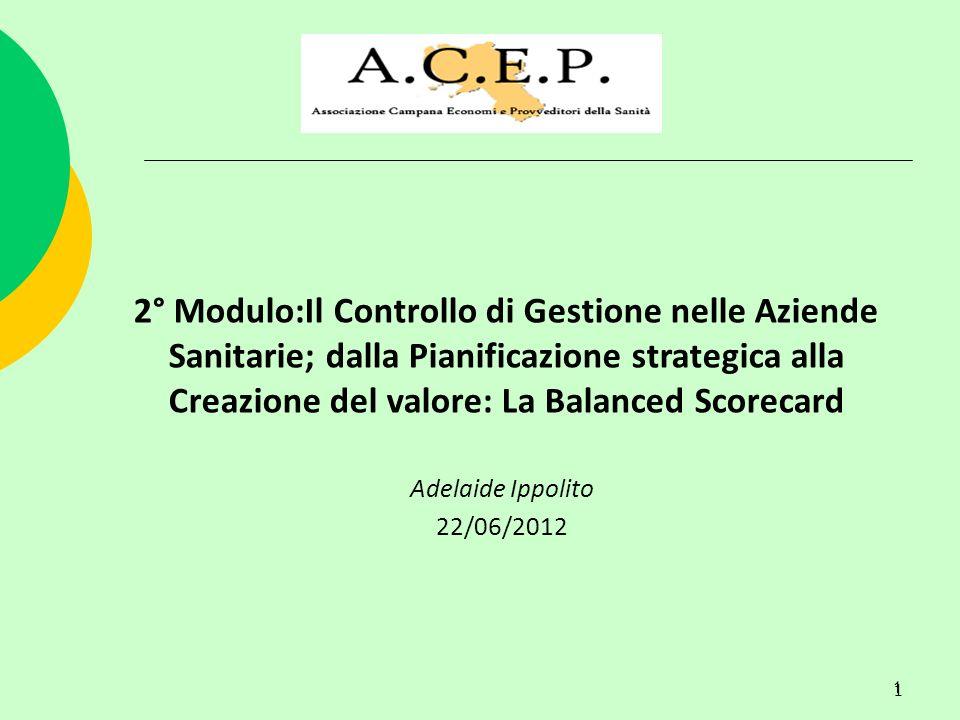 1 1 2° Modulo:Il Controllo di Gestione nelle Aziende Sanitarie; dalla Pianificazione strategica alla Creazione del valore: La Balanced Scorecard Adela