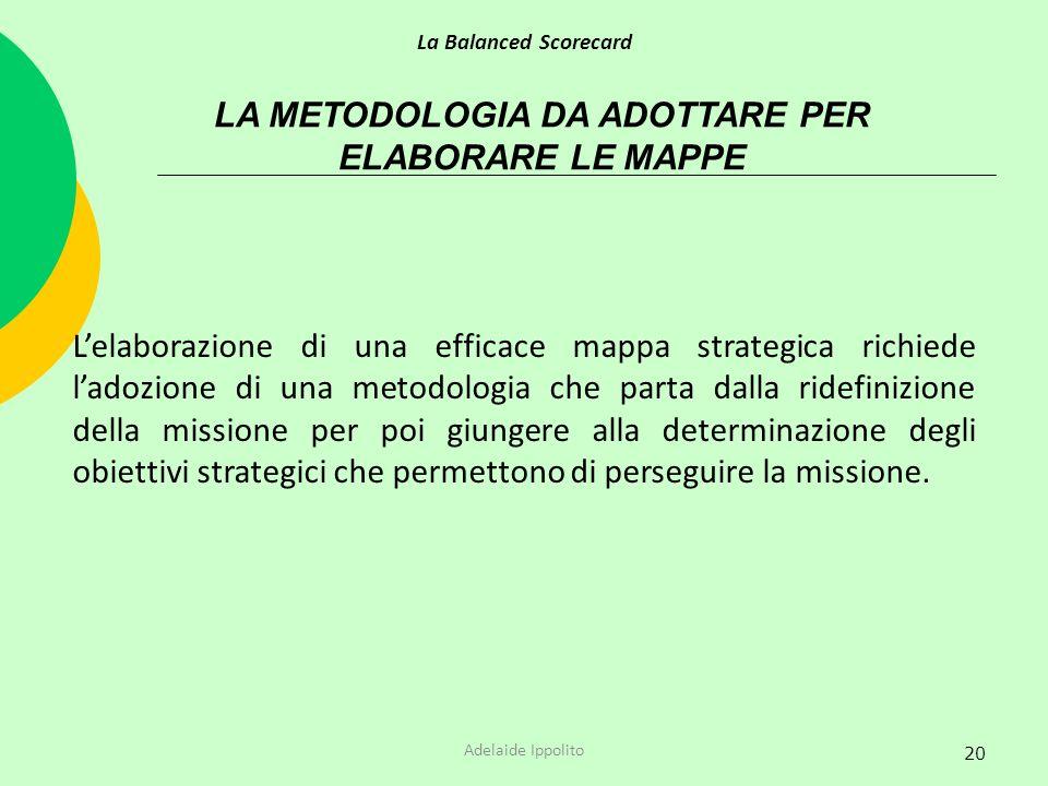 20 LA METODOLOGIA DA ADOTTARE PER ELABORARE LE MAPPE Lelaborazione di una efficace mappa strategica richiede ladozione di una metodologia che parta da