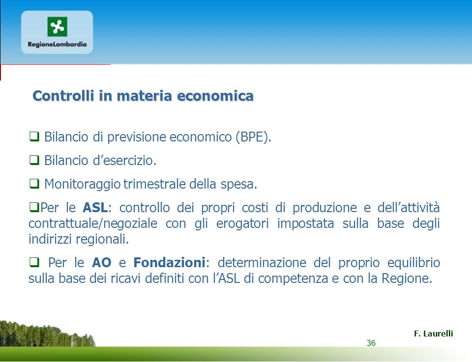 36 F. Laurelli 36 Bilancio di previsione economico (BPE). Bilancio desercizio. Monitoraggio trimestrale della spesa. Per le ASL: controllo dei propri