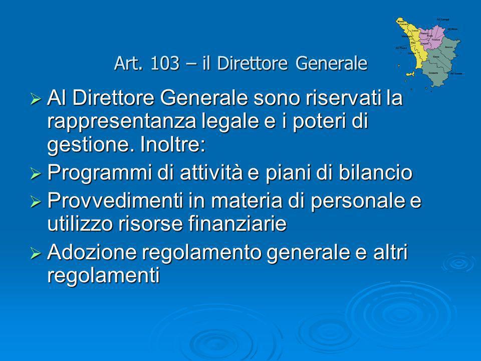 Art. 103 – il Direttore Generale Al Direttore Generale sono riservati la rappresentanza legale e i poteri di gestione. Inoltre: Al Direttore Generale