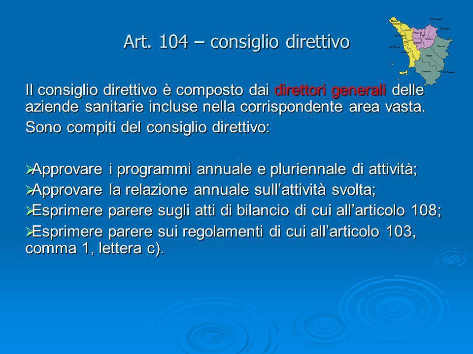 Art. 104 – consiglio direttivo Il consiglio direttivo è composto dai direttori generali delle aziende sanitarie incluse nella corrispondente area vast