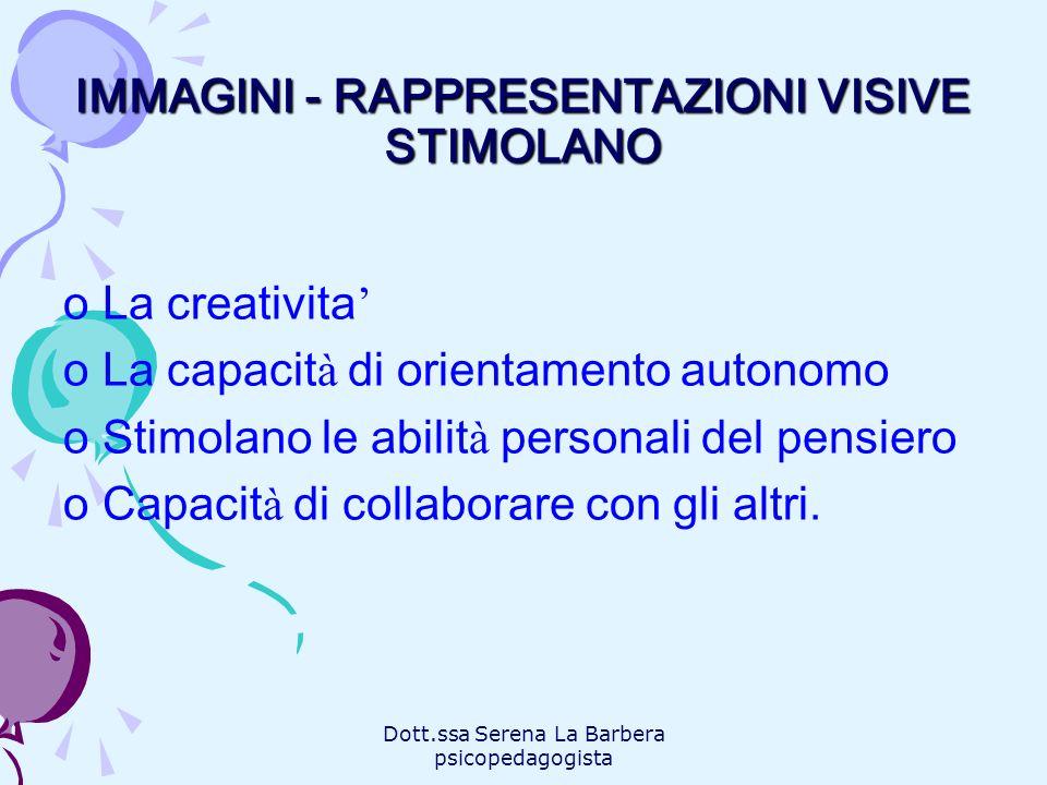IMMAGINI - RAPPRESENTAZIONI VISIVE STIMOLANO oLa creativita oLa capacit à di orientamento autonomo oStimolano le abilit à personali del pensiero oCapa