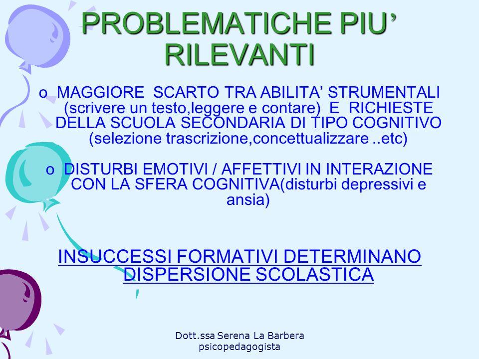Dott.ssa Serena La Barbera psicopedagogista PROBLEMATICHE PIU RILEVANTI oMAGGIORE SCARTO TRA ABILITA STRUMENTALI (scrivere un testo,leggere e contare)