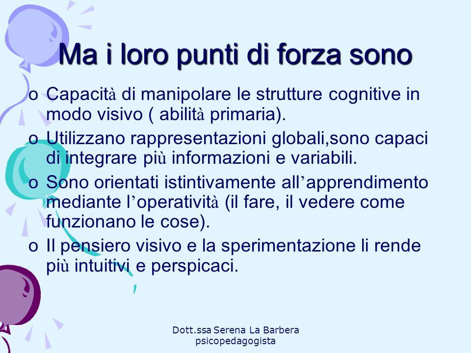 Dott.ssa Serena La Barbera psicopedagogista Ma i loro punti di forza sono oCapacit à di manipolare le strutture cognitive in modo visivo ( abilit à pr