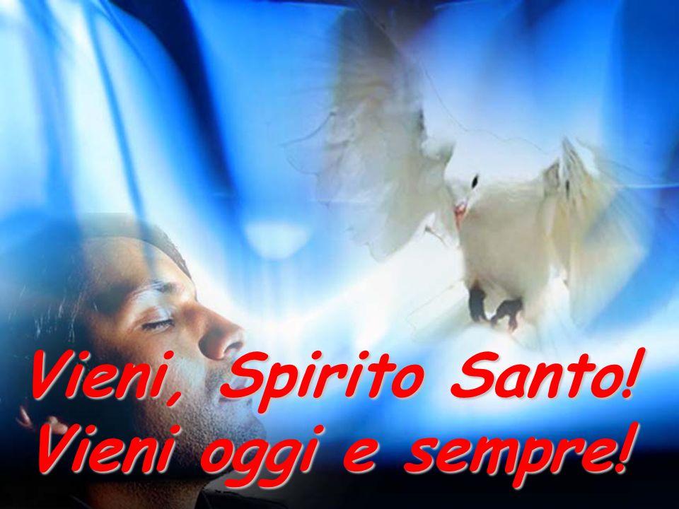 Pentecoste Vieni, Spirito Santo! Vieni oggi e sempre!