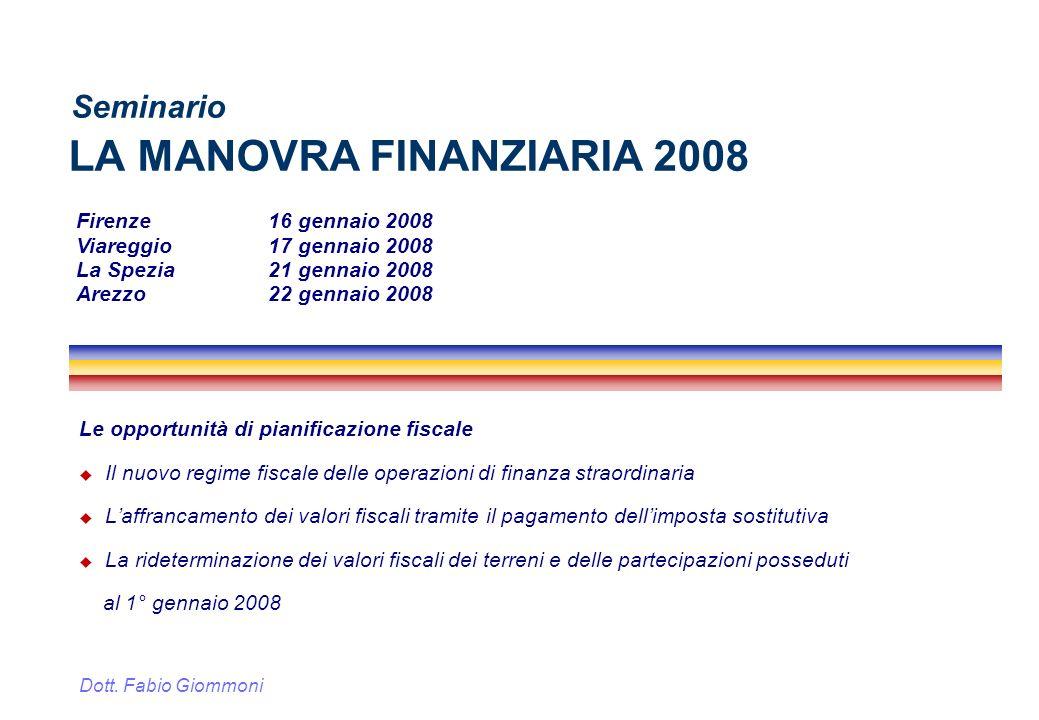 LA MANOVRA FINANZIARIA 2008 Le opportunità di pianificazione fiscale Il nuovo regime fiscale delle operazioni di finanza straordinaria Laffrancamento