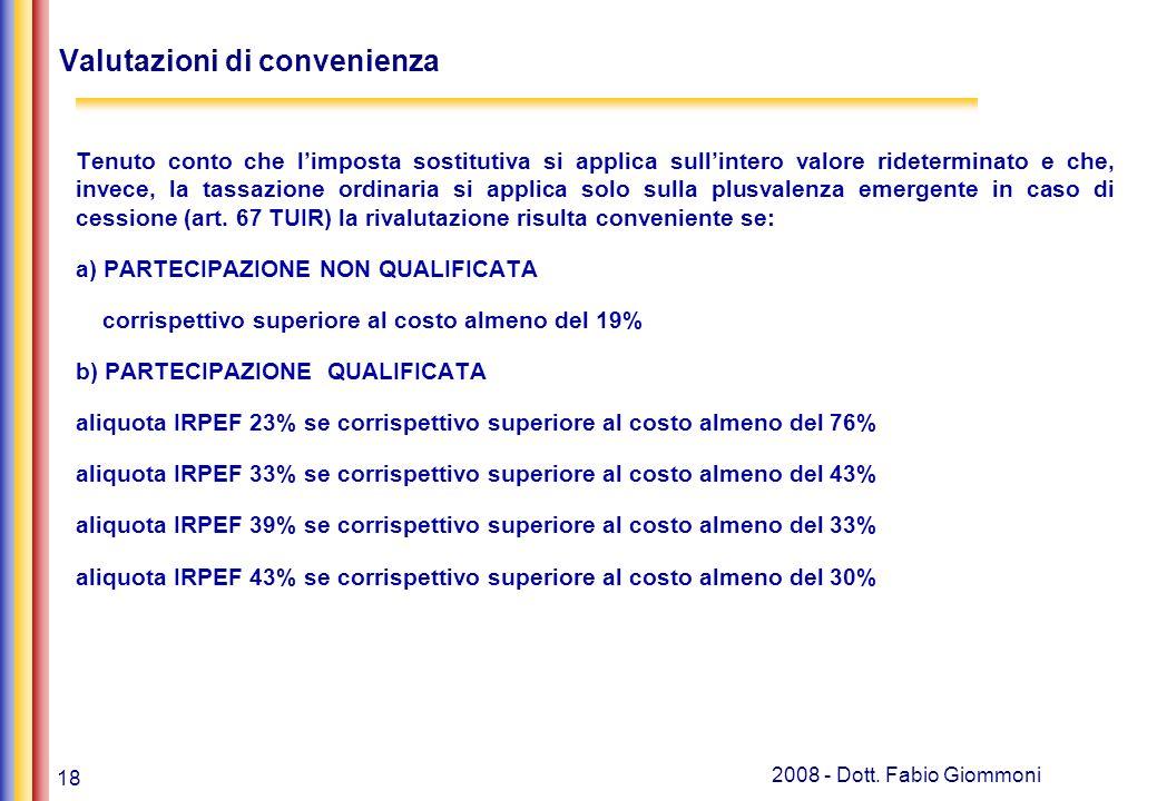 18 2008 - Dott. Fabio Giommoni Tenuto conto che limposta sostitutiva si applica sullintero valore rideterminato e che, invece, la tassazione ordinaria