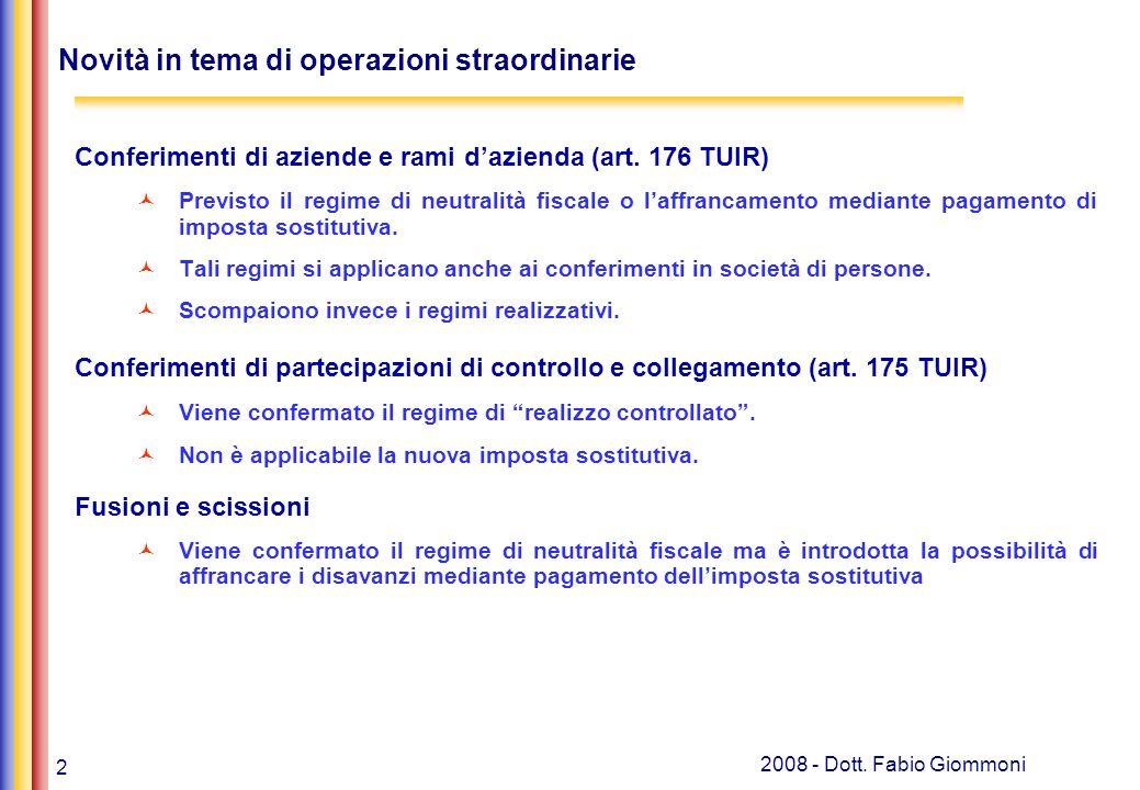 2 2008 - Dott. Fabio Giommoni Novità in tema di operazioni straordinarie Conferimenti di aziende e rami dazienda (art. 176 TUIR) Previsto il regime di